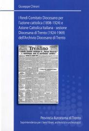 COMITATO DIOCESANO PER L'AZIONE CATTOLICA (1898-1924) E AZIONE CATTOLICA ITALIANA – SEZIONE DIOCESANA DI TRENTO (1924-1969)