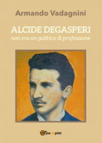 Alcide Degasperi non era un politico di professione
